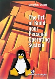The Art of Build your Personal Operating System ebook by Giovanni A. Orlando