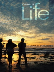 It's a Part of Life ebook by PLEASURES, ONAWA K.