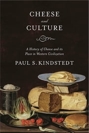 Cheese and Culture - A History of Cheese and its Place in Western Civilization ebook by Paul Kindstedt