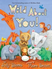 Wild About You! ebook by Judy Sierra,Marc Brown