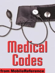 Medical Codes: Idc-9-CM, Idc-10, And Dsm-IV Codes In One Convenient Book. Search By Category, Alphabetical, Keyword, Combination Of Keywords, And By Code (Mobi Medical) ebook by MobileReference