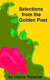 Selections from the Golden Poet ebook by Cherie Thrasher
