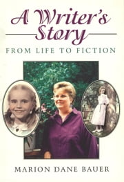 A Writer's Story - From Life to Fiction ebook by Marion Dane Bauer