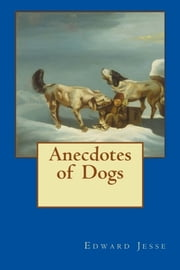 Anecdotes of Dogs ebook by Edward Jesse