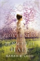 The Governess of Penwythe Hall ebook by Sarah E. Ladd