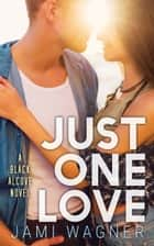 Just One Love: A Black Alcove Novel ebook by Jami Wagner