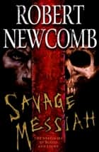 Savage Messiah ebook by Robert Newcomb