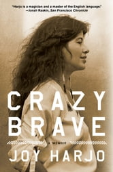 Crazy Brave: A Memoir ebook by Joy Harjo