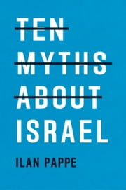 Ten Myths About Israel ebook by Ilan Pappe