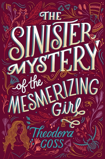 The Sinister Mystery of the Mesmerizing Girl ebook by Theodora Goss