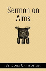 Sermon on Alms ebook by St. John Chrysostom