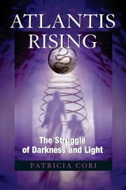Atlantis Rising - The Struggle of Darkness and Light ebook by Patricia Cori