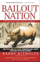 Bailout Nation - How Greed and Easy Money Corrupted Wall Street and Shook the World Economy ebook by Barry Ritholtz, Aaron Task, Bill Fleckenstein
