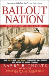 Bailout Nation - How Greed and Easy Money Corrupted Wall Street and Shook the World Economy ebook by Barry Ritholtz