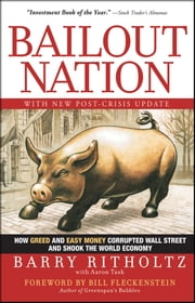 Bailout Nation, with New Post-Crisis Update - How Greed and Easy Money Corrupted Wall Street and Shook the World Economy ebook by Barry Ritholtz,Aaron Task,Bill Fleckenstein