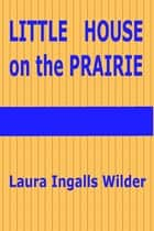 Little House on the Prairie 電子書 by Laura Ingalls Wilder