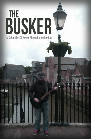 The Busker - A What the Dickens? Magazine Collection ebook by Victoria Bantock