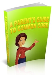 A Parent's Guide to Common Core ebook by Kobo.Web.Store.Products.Fields.ContributorFieldViewModel