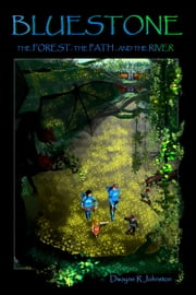 Bluestone: The Forest, the Path, and the River ebook by Dwayne Johnston