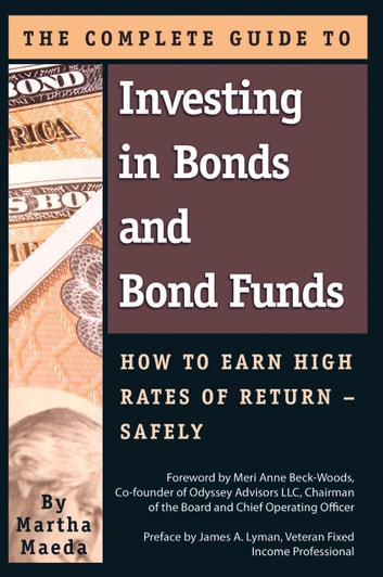 The Complete Guide to Investing in Bonds and Bond Funds - How to Earn High Rates of Returns Safely ebook by Martha Maeda