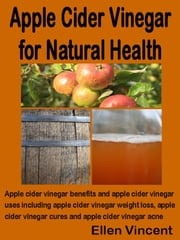 Apple Cider Vinegar for Natural Health ebook by Ellen Vincent