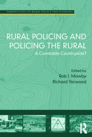 Rural Policing and Policing the Rural - A Constable Countryside? ebook by Rob I. Mawby,Richard Yarwood