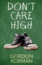 Don't Care High ebook by Gordon Korman