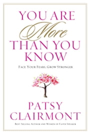 You Are More Than You Know - Face Your Fears, Grow Stronger ebook by Patsy Clairmont