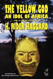 The Yellow God: An Idol of Africa ebook by Haggard, H. Rider