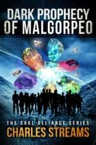 Dark Prophecy of Malgorpeo - The Soul Alliance, #4 ebook by Charles Streams