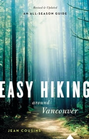 Easy Hiking around Vancouver, 6th Ed. - An All-Season Guide ebook by Jean Cousins