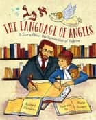 The Language of Angels - A Story About the Reinvention of Hebrew ebook by Richard Michelson, Karla Gudeon