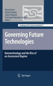 Governing Future Technologies - Nanotechnology and the Rise of an Assessment Regime ebook by