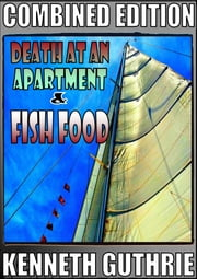 Death At An Apartment and Fish Food (Combined Edition) ebook by Kenneth Guthrie
