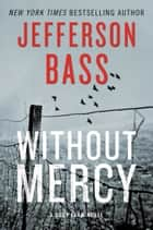 Without Mercy - A Body Farm Novel ebook by Jefferson Bass