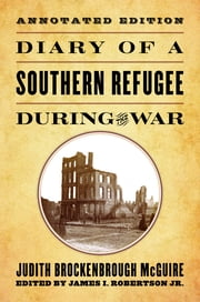 Diary of a Southern Refugee during the War ebook by Judith Brockenbrough McGuire,James I. Robertson Jr.