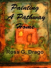 Painting A Pathway Home ebook by Ross G. Drago