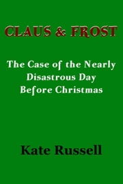 Claus & Frost: The Nearly Disastrous Day Before Christmas ebook by Kate Russell