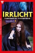 Irrlicht Staffel 4 - Gruselroman - E-Book 31-34, 36-41 ebook by Vanessa Crawford, Carola Blackwood, Runa Moore,...