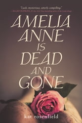 Amelia Anne is Dead and Gone ebook by Kat Rosenfield