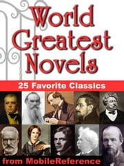 World Greatest Novels: 25 Favorite Classics: Incl: Pride and Prejudice, Crime and Punishment, Jane Eyre, Anna Karenina, Ulysses, A Tale of Two Cities & more (Mobi Classics) ebook by Various
