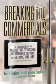 Breaking into Commercials, 3rd Edition - The Complete Guide to Marketing Yourself, Auditioning to Win, And Getting the Job ebook by Terry Berland,Deborah Ouellette