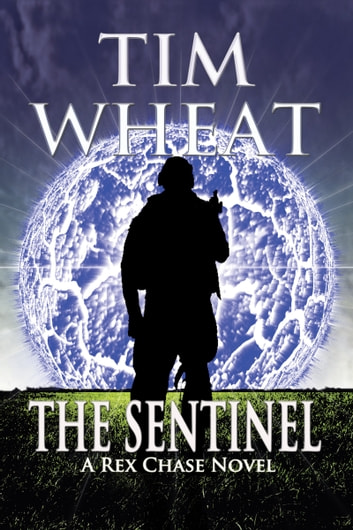 The Sentinel: A Rex Chase Novel ebook by Tim Wheat