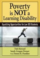 Poverty Is NOT a Learning Disability - Equalizing Opportunities for Low SES Students ebook by Tish Howard, Sandy Grogan Dresser, Dennis R. Dunklee