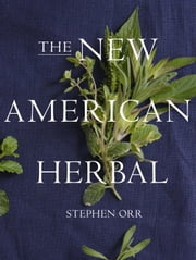 The New American Herbal ebook by Stephen Orr