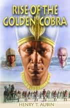 Rise of the Golden Cobra ebook by Henry Aubin