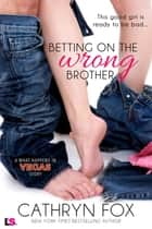 Betting on the Wrong Brother ebook by Cathryn Fox