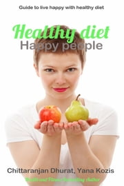 Healthy diet Happy people ebook by Chittaranjan Dhurat,Yana Kozis