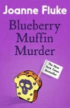 Blueberry Muffin Murder (Hannah Swensen Mysteries, Book 3) - Bitter rivalries, murder and mouth-watering cakes ebook by Joanne Fluke