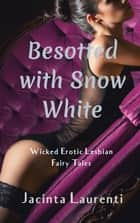 Besotted with Snow White ebook by Jacinta Laurenti